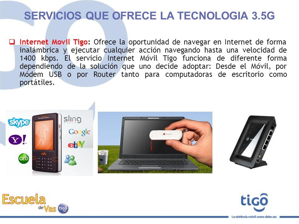 SERVICIOS QUE OFRECE LA TECNOLOGIA 3.5G Internet Movil Tigo: Ofrece la oportunidad de navegar en Internet de forma inalámbrica y ejecutar cualquier ac