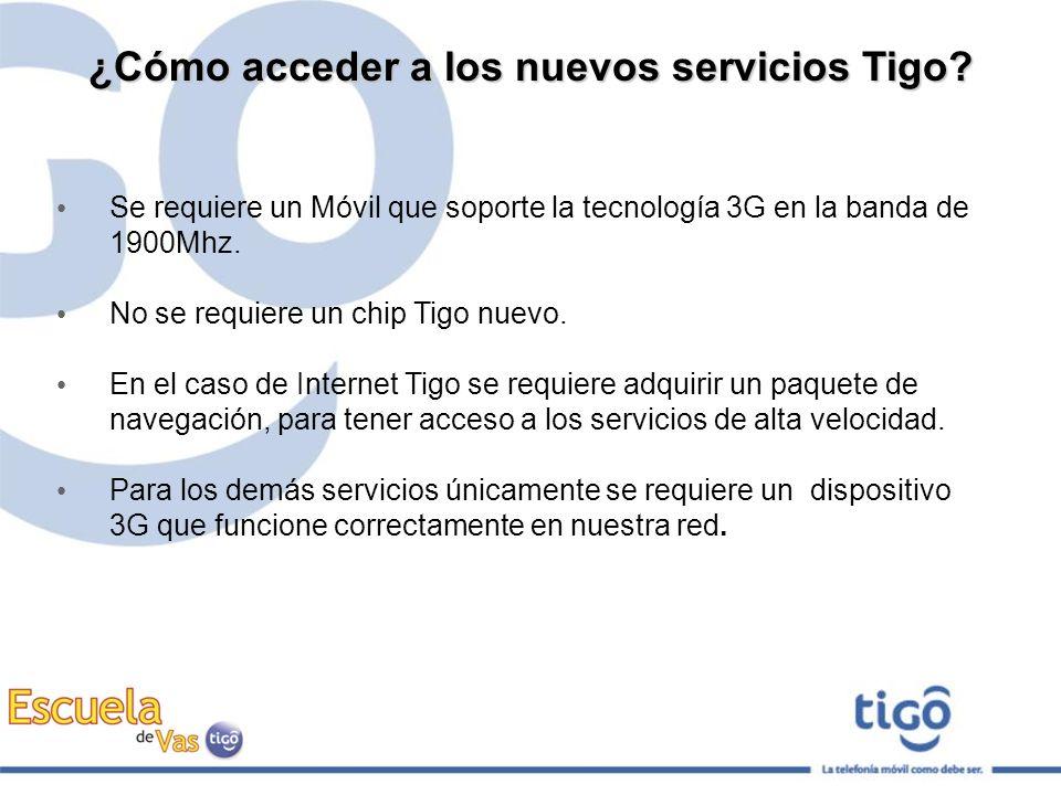 ¿Cómo acceder a los nuevos servicios Tigo? Se requiere un Móvil que soporte la tecnología 3G en la banda de 1900Mhz. No se requiere un chip Tigo nuevo