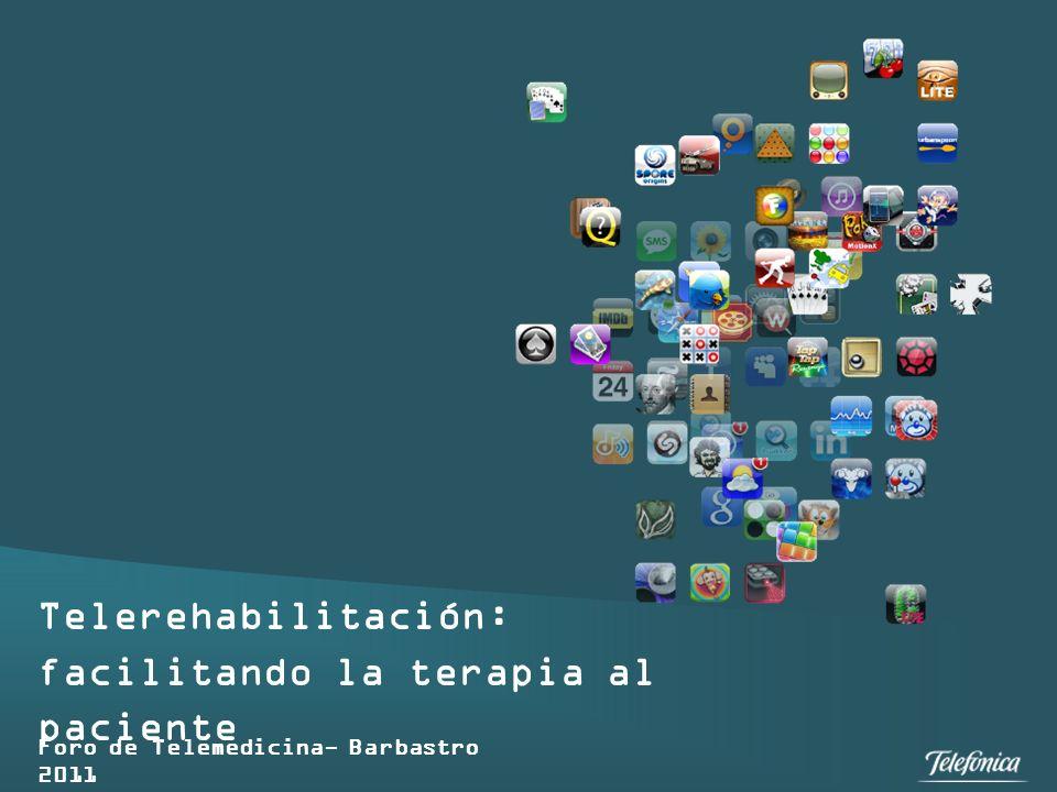 Telefónica Empresas Telerehabilitación: facilitando la terapia al paciente Foro de Telemedicina- Barbastro 2011