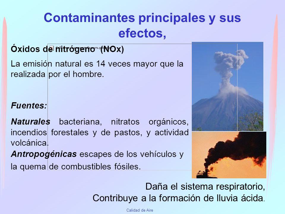 Calidad de Aire Contaminantes principales y sus efectos Óxidos de azufre (SOx ) La fuente primaria es la quema de combustibles. Contribuyen a la forma