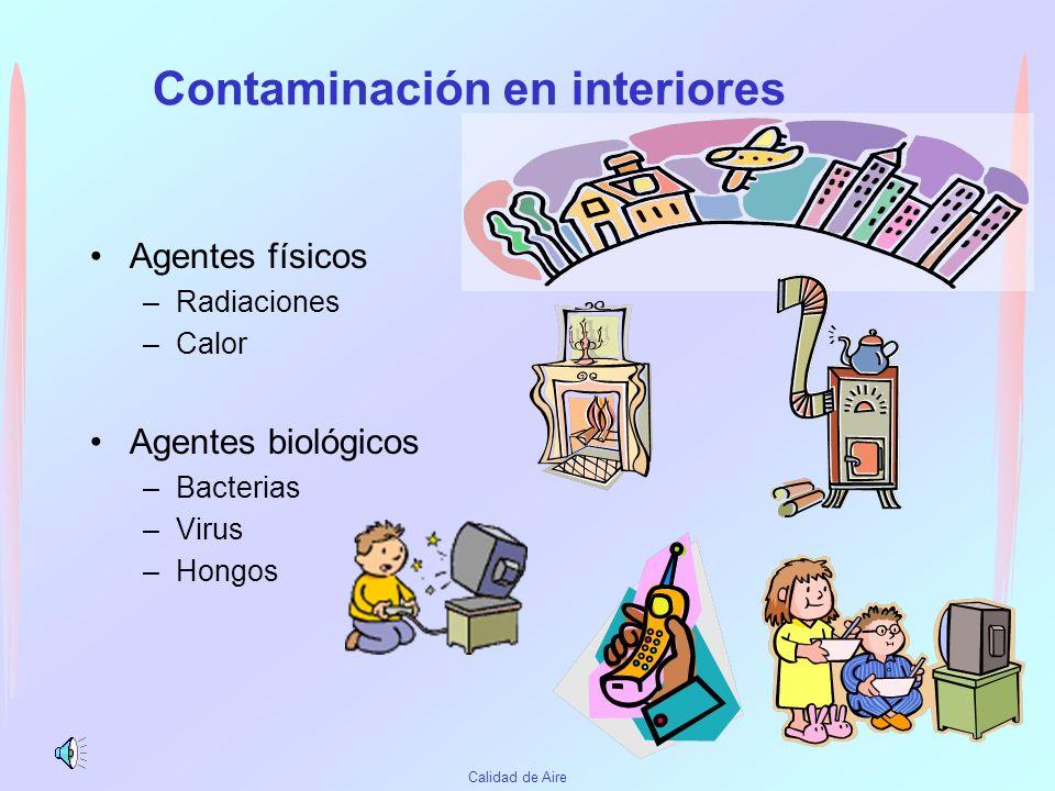 Contaminantes en interiores Agentes químicos –NOx CO SO2 - Combustión –O3 Fotocopiadoras, –COV Materiales de construcción –Hidrocarburos –Metales –Pes