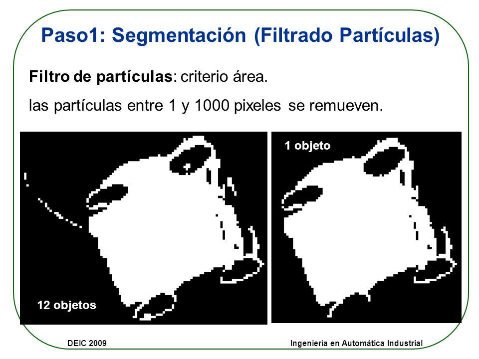DEIC 2009 Ingeniería en Automática Industrial Paso1: Segmentación (Umbralización) La imagen se transforma de escala de grises a binaria.