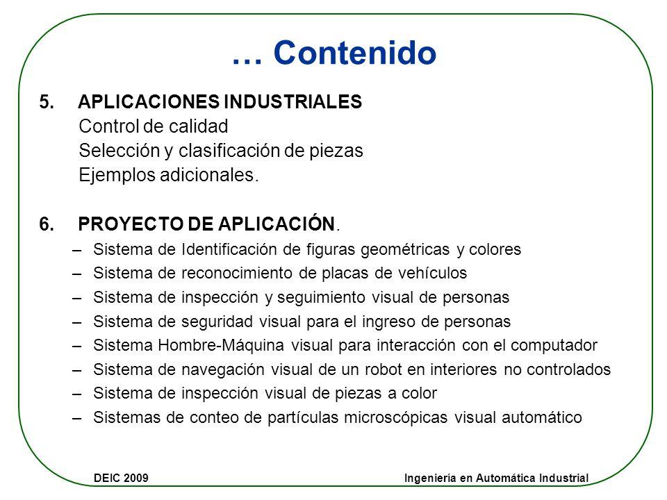 DEIC 2009 Ingeniería en Automática Industrial Contenido 1. FUNDAMENTOS: Percepción visual, Formación y características de la imagen, Imágenes digitale