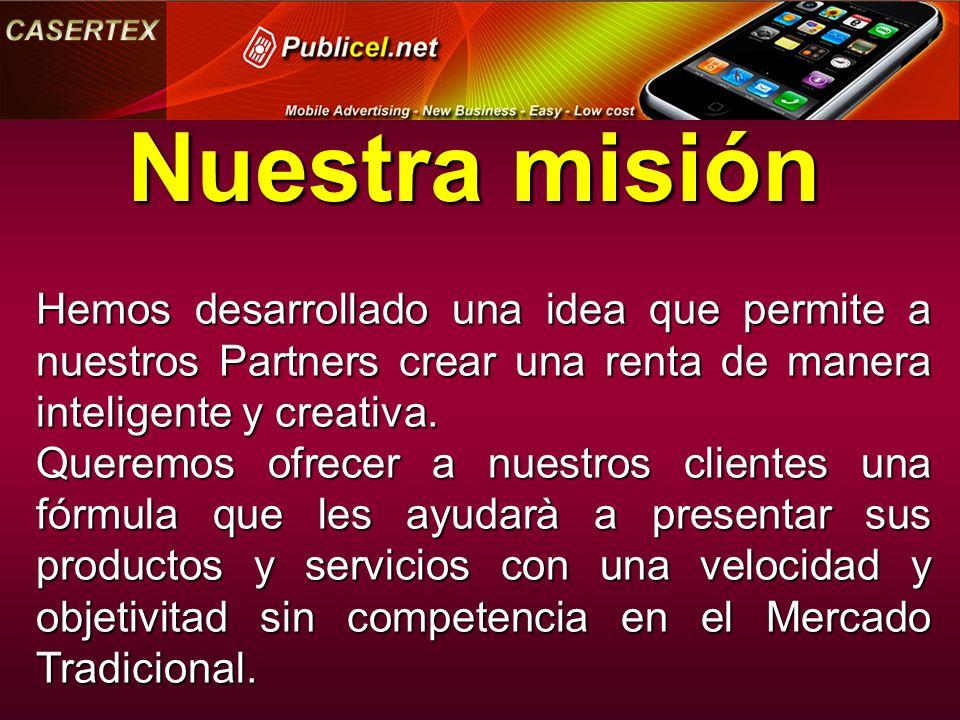 Nuestra misión Hemos desarrollado una idea que permite a nuestros Partners crear una renta de manera inteligente y creativa.