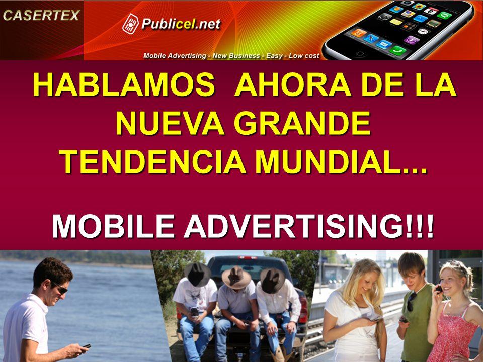 HABLAMOS AHORA DE LA NUEVA GRANDE TENDENCIA MUNDIAL... MOBILE ADVERTISING!!!
