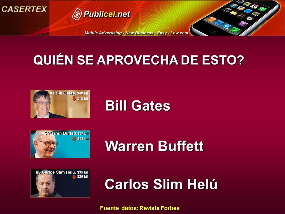 QUIÉN SE APROVECHA DE ESTO Fuente datos: Revista Forbes Bill Gates Warren Buffett Carlos Slim Helú