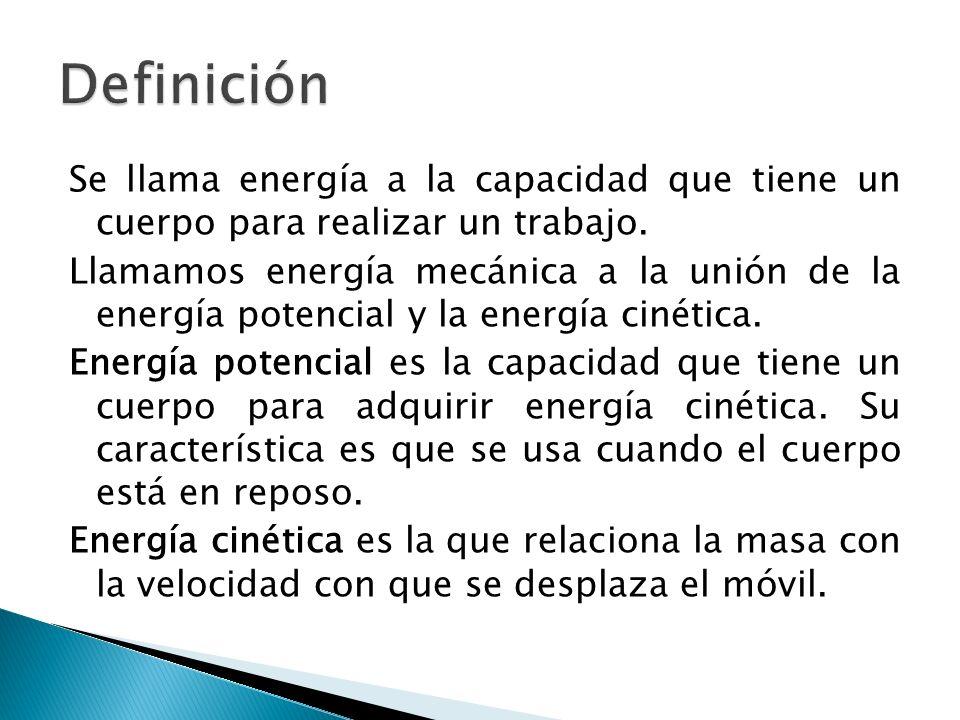 Sean: Energía potencial : = m. g. h Energía cinética : = La ENERGÍA MECÁNICA SERÁ: