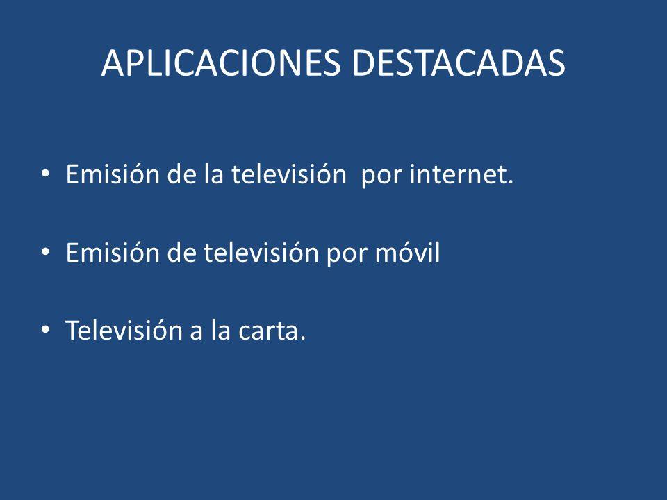 APLICACIONES DESTACADAS Emisión de la televisión por internet.
