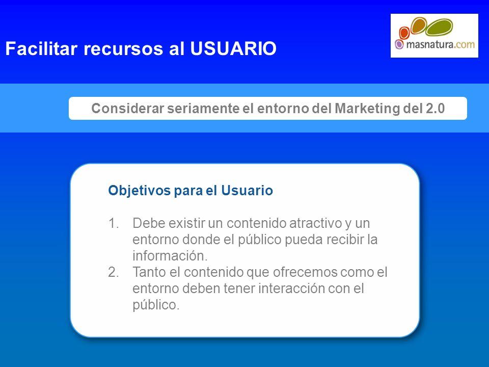 4 Considerar seriamente el entorno del Marketing del 2.0 Facilitar recursos al USUARIO Objetivos para el Usuario 1.Debe existir un contenido atractivo