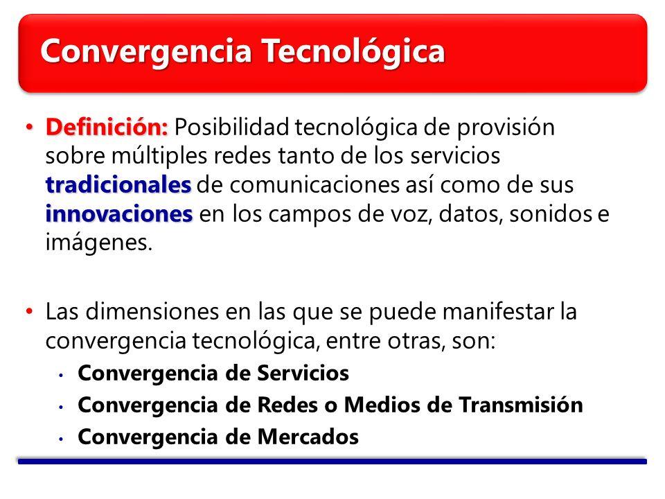 Convergencia Tecnológica Definición: tradicionales innovaciones Definición: Posibilidad tecnológica de provisión sobre múltiples redes tanto de los se