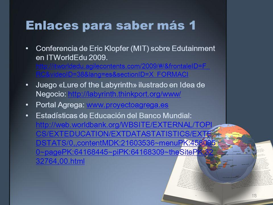Enlaces para saber más 1 Conferencia de Eric Klopfer (MIT) sobre Edutainment en ITWorldEdu 2009. http://itworldedu.agilecontents.com/2009/#/&frontaleI