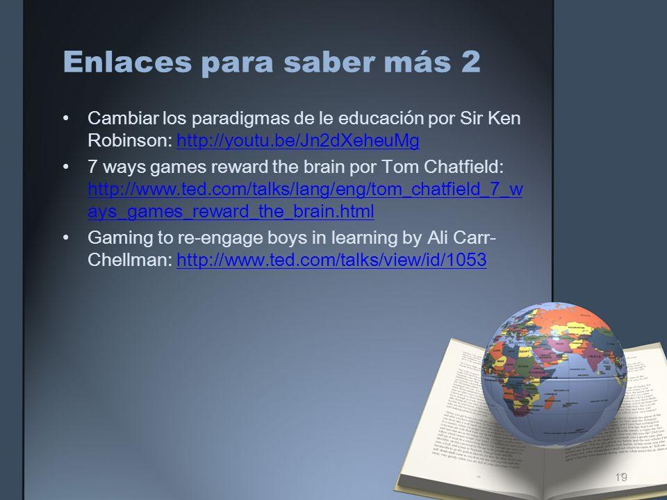 Enlaces para saber más 2 Cambiar los paradigmas de le educación por Sir Ken Robinson: http://youtu.be/Jn2dXeheuMghttp://youtu.be/Jn2dXeheuMg 7 ways ga