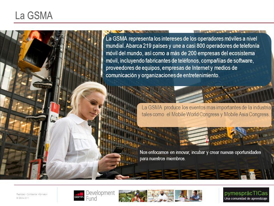 4 Restricted - Confidential Information © GSMA 2011 La GSMA Nos enfocamos en innovar, incubar y crear nuevas oportunidades para nuestros miembros. La
