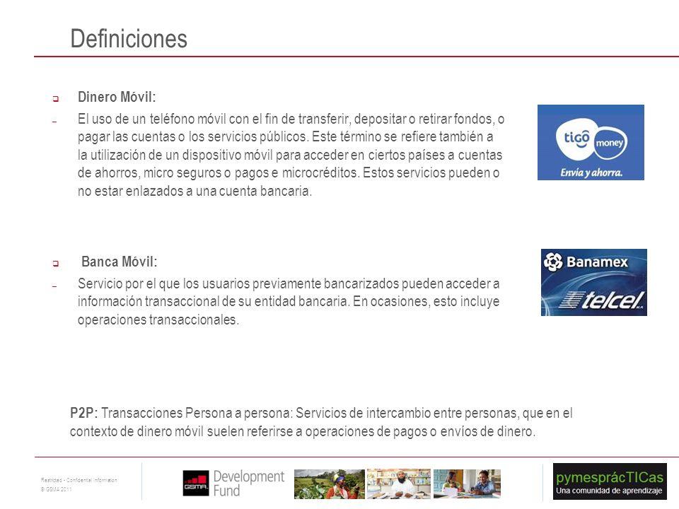 7 Restricted - Confidential Information © GSMA 2011 Dinero Móvil: – El uso de un teléfono móvil con el fin de transferir, depositar o retirar fondos,