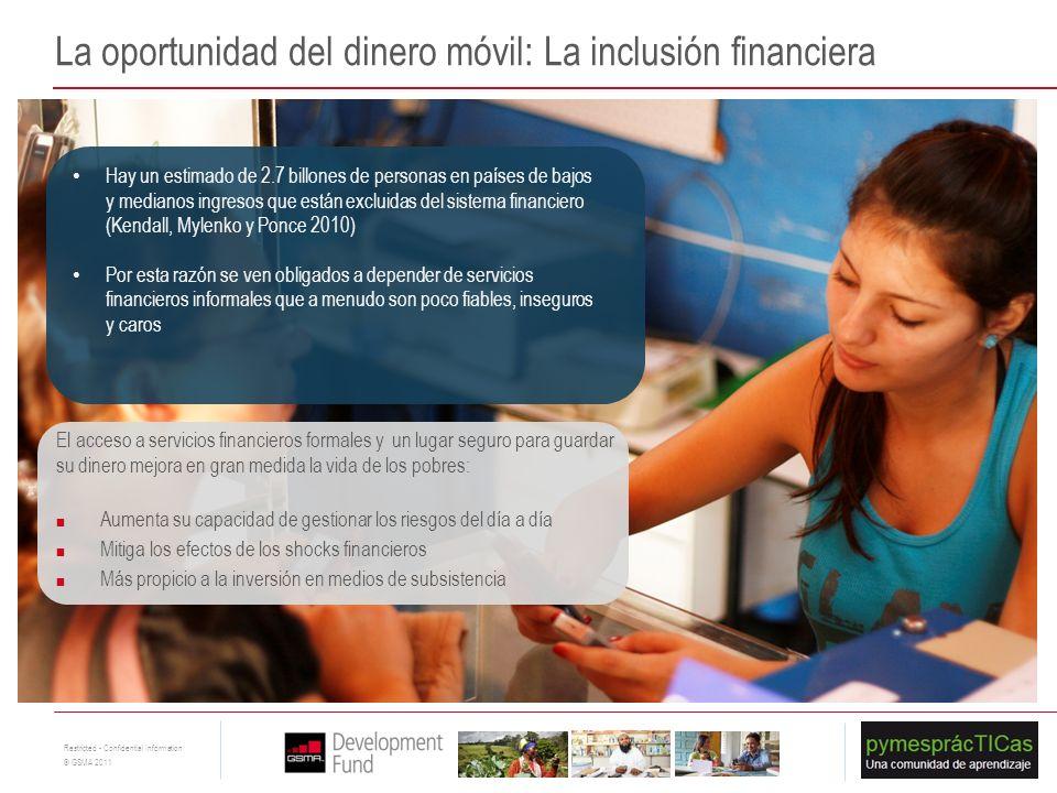8 Restricted - Confidential Information © GSMA 2011 La oportunidad del dinero móvil: La inclusión financiera Hay un estimado de 2.7 billones de person
