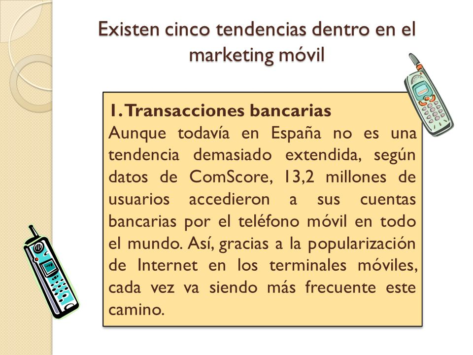 Existen cinco tendencias dentro en el marketing móvil 1.