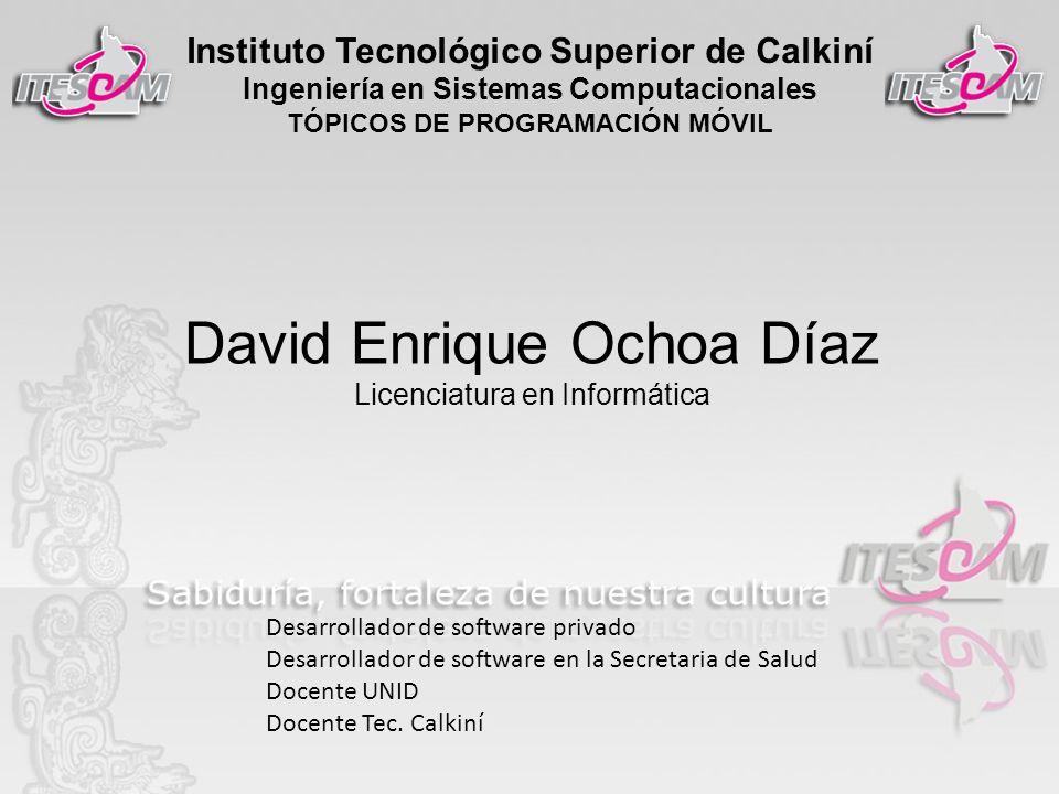 Instituto Tecnológico Superior de Calkiní Ingeniería en Sistemas Computacionales TÓPICOS DE PROGRAMACIÓN MÓVIL David Enrique Ochoa Díaz Licenciatura e