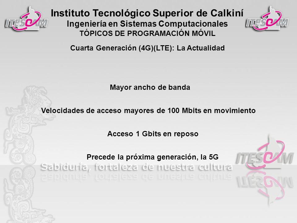 Instituto Tecnológico Superior de Calkiní Ingeniería en Sistemas Computacionales TÓPICOS DE PROGRAMACIÓN MÓVIL Cuarta Generación (4G)(LTE): La Actuali