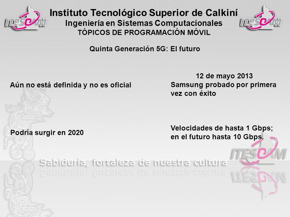 Instituto Tecnológico Superior de Calkiní Ingeniería en Sistemas Computacionales TÓPICOS DE PROGRAMACIÓN MÓVIL Quinta Generación 5G: El futuro Aún no