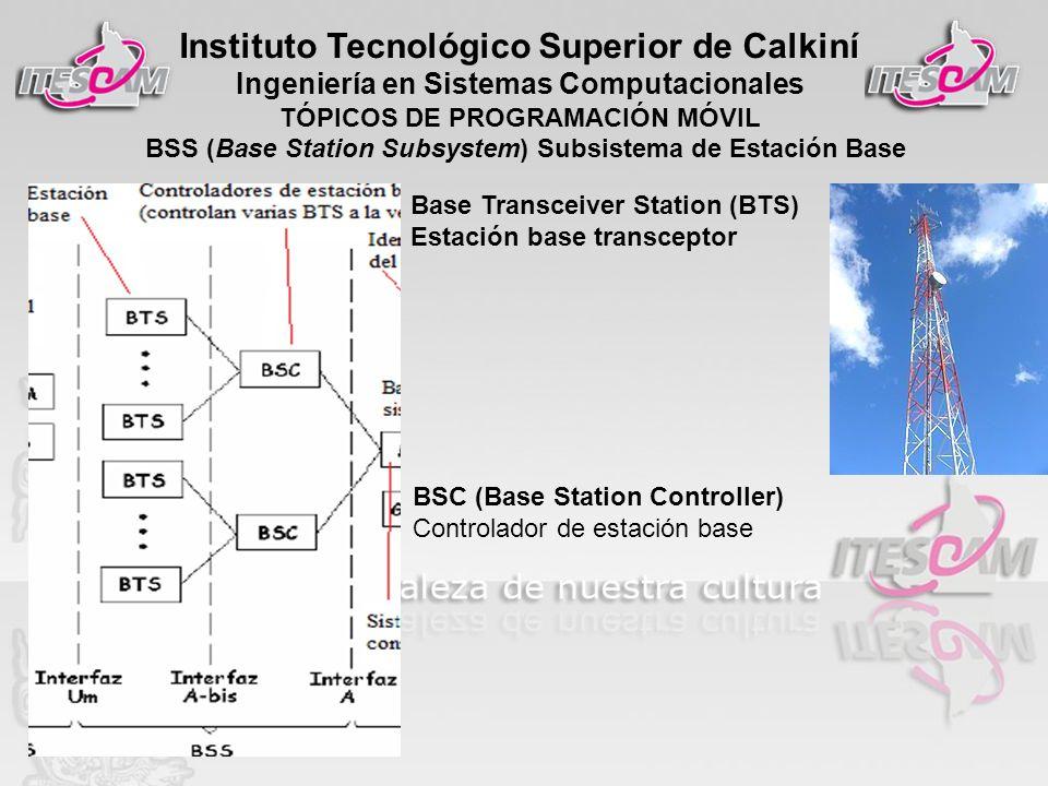 Instituto Tecnológico Superior de Calkiní Ingeniería en Sistemas Computacionales TÓPICOS DE PROGRAMACIÓN MÓVIL Base Transceiver Station (BTS) Estación