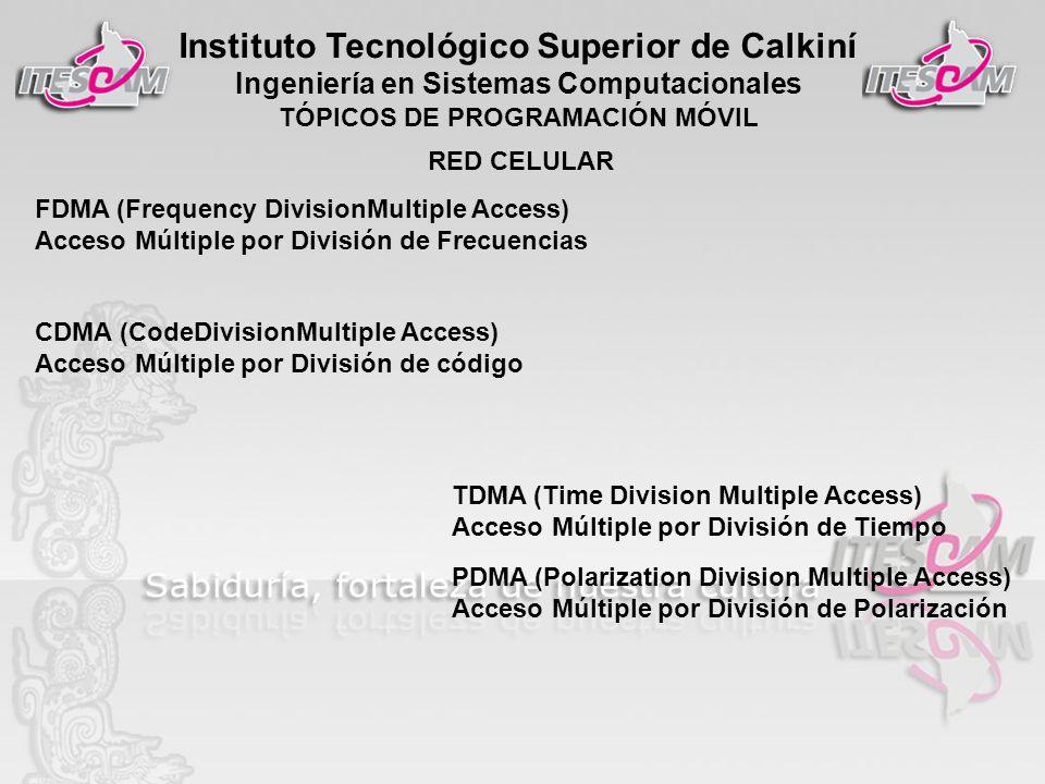 Instituto Tecnológico Superior de Calkiní Ingeniería en Sistemas Computacionales TÓPICOS DE PROGRAMACIÓN MÓVIL RED CELULAR FDMA (Frequency DivisionMul