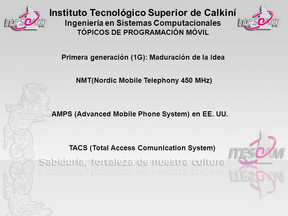 Instituto Tecnológico Superior de Calkiní Ingeniería en Sistemas Computacionales TÓPICOS DE PROGRAMACIÓN MÓVIL Primera generación (1G): Maduración de