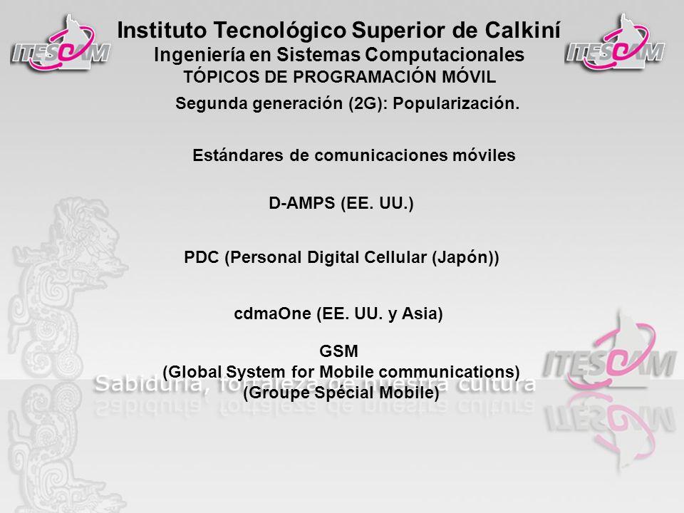 Instituto Tecnológico Superior de Calkiní Ingeniería en Sistemas Computacionales TÓPICOS DE PROGRAMACIÓN MÓVIL Estándares de comunicaciones móviles D-
