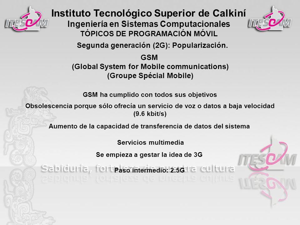 Instituto Tecnológico Superior de Calkiní Ingeniería en Sistemas Computacionales TÓPICOS DE PROGRAMACIÓN MÓVIL GSM (Global System for Mobile communica
