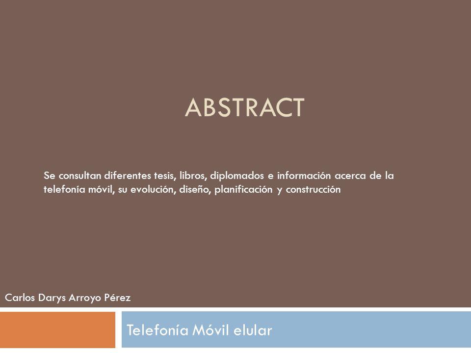 ABSTRACT Telefonía Móvil elular Se consultan diferentes tesis, libros, diplomados e información acerca de la telefonía móvil, su evolución, diseño, pl