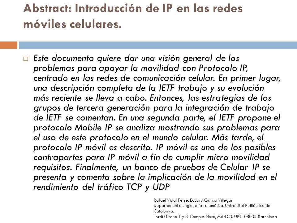 Abstract: Introducción de IP en las redes móviles celulares. Este documento quiere dar una visión general de los problemas para apoyar la movilidad co