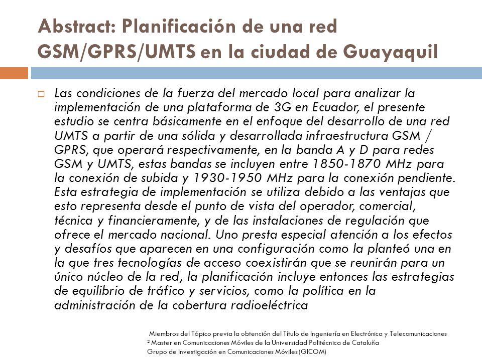 Abstract: Planificación de una red GSM/GPRS/UMTS en la ciudad de Guayaquil Las condiciones de la fuerza del mercado local para analizar la implementac