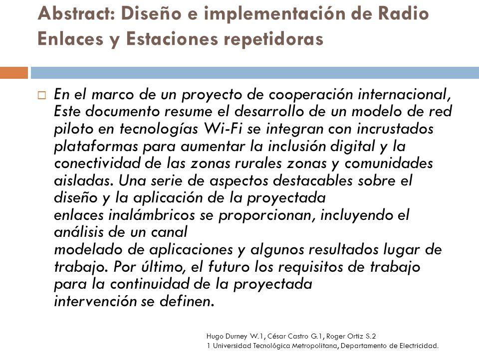 Abstract: Diseño e implementación de Radio Enlaces y Estaciones repetidoras En el marco de un proyecto de cooperación internacional, Este documento re