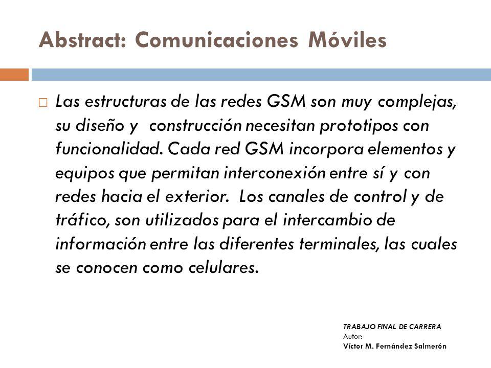 Abstract: Comunicaciones Móviles Las estructuras de las redes GSM son muy complejas, su diseño y construcción necesitan prototipos con funcionalidad.