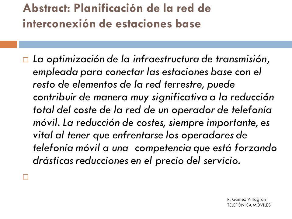 Abstract: Planificación de la red de interconexión de estaciones base La optimización de la infraestructura de transmisión, empleada para conectar las