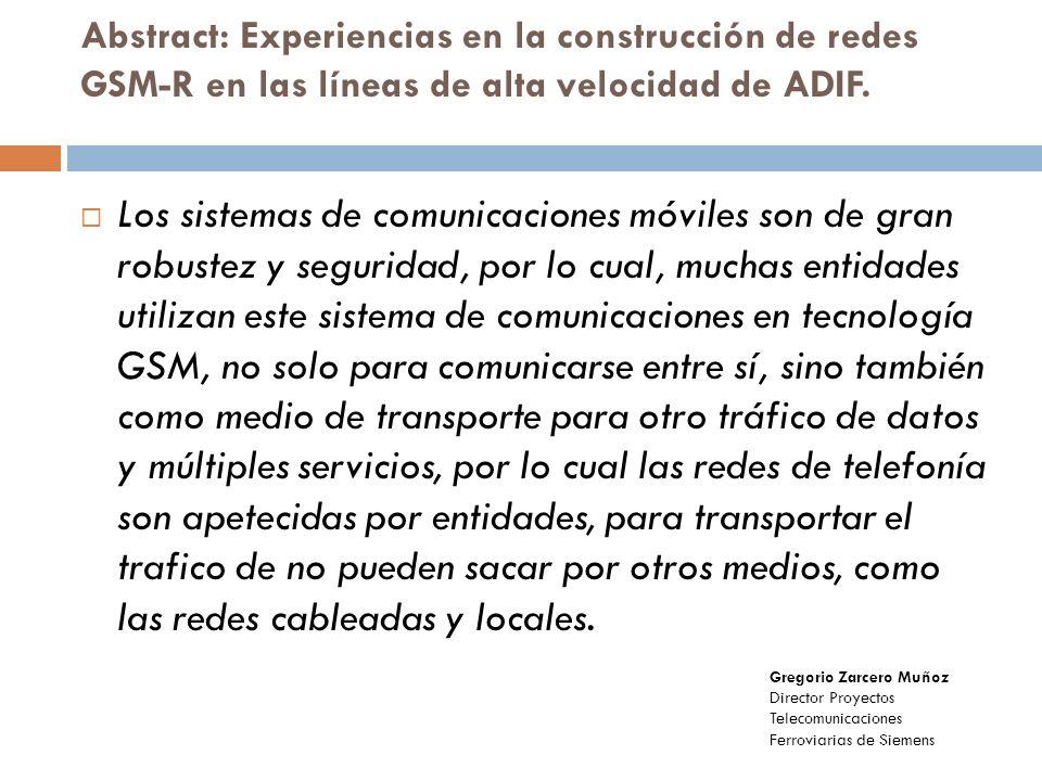 Abstract: Experiencias en la construcción de redes GSM-R en las líneas de alta velocidad de ADIF. Los sistemas de comunicaciones móviles son de gran r