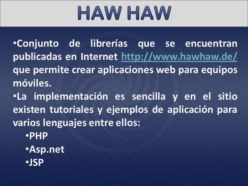 Conjunto de librerías que se encuentran publicadas en Internet http://www.hawhaw.de/ que permite crear aplicaciones web para equipos móviles.http://ww