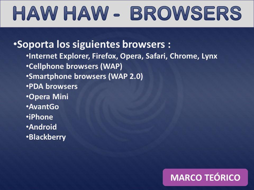 Soporta los siguientes browsers : Internet Explorer, Firefox, Opera, Safari, Chrome, Lynx Cellphone browsers (WAP) Smartphone browsers (WAP 2.0) PDA browsers Opera Mini AvantGo iPhone Android Blackberry MARCO TEÓRICO