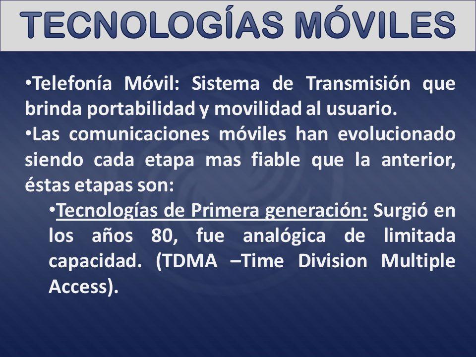 Telefonía Móvil: Sistema de Transmisión que brinda portabilidad y movilidad al usuario. Las comunicaciones móviles han evolucionado siendo cada etapa