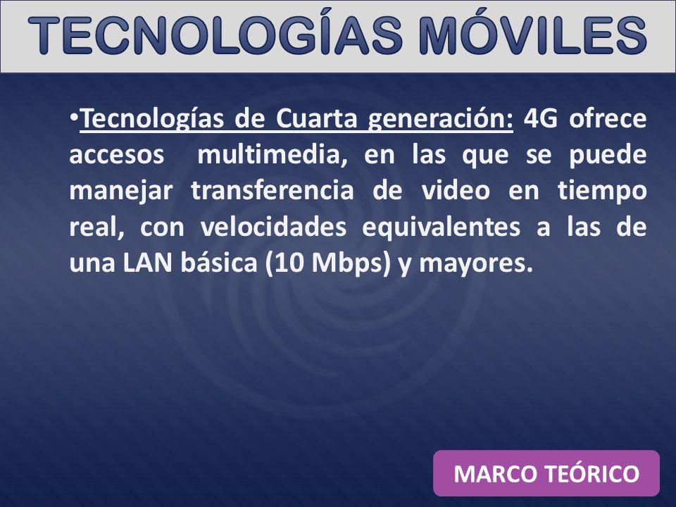 Tecnologías de Cuarta generación: 4G ofrece accesos multimedia, en las que se puede manejar transferencia de video en tiempo real, con velocidades equ