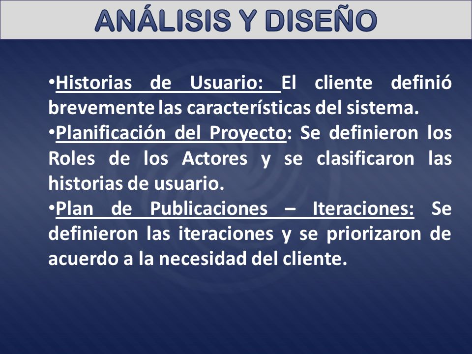 Historias de Usuario: El cliente definió brevemente las características del sistema. Planificación del Proyecto: Se definieron los Roles de los Actore