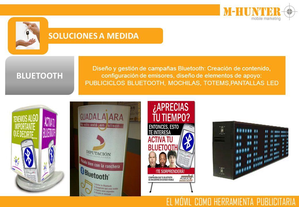 EL MÓVIL COMO HERRAMIENTA PUBLICITARIA SOLUCIONES A MEDIDA BLUETOOTH Diseño y gestión de campañas Bluetooth: Creación de contenido, configuración de emisores, diseño de elementos de apoyo: PUBLICICLOS BLUETOOTH, MOCHILAS, TOTEMS,PANTALLAS LED