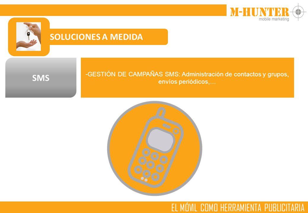 EL MÓVIL COMO HERRAMIENTA PUBLICITARIA SOLUCIONES A MEDIDA SMS -GESTIÓN DE CAMPAÑAS SMS: Administración de contactos y grupos, envíos periódicos,…