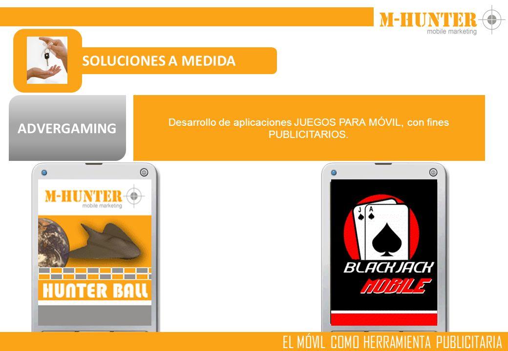 SOLUCIONES A MEDIDA ADVERGAMING Desarrollo de aplicaciones JUEGOS PARA MÓVIL, con fines PUBLICITARIOS.