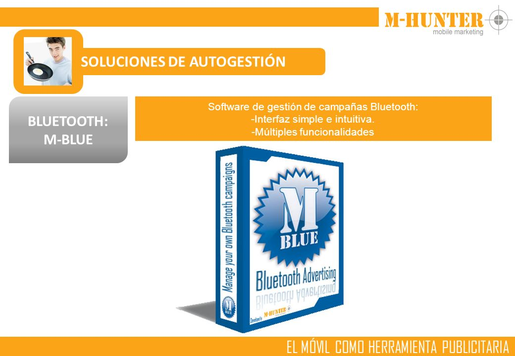 SOLUCIONES DE AUTOGESTIÓN BLUETOOTH: M-BLUE Software de gestión de campañas Bluetooth: -Interfaz simple e intuitiva.