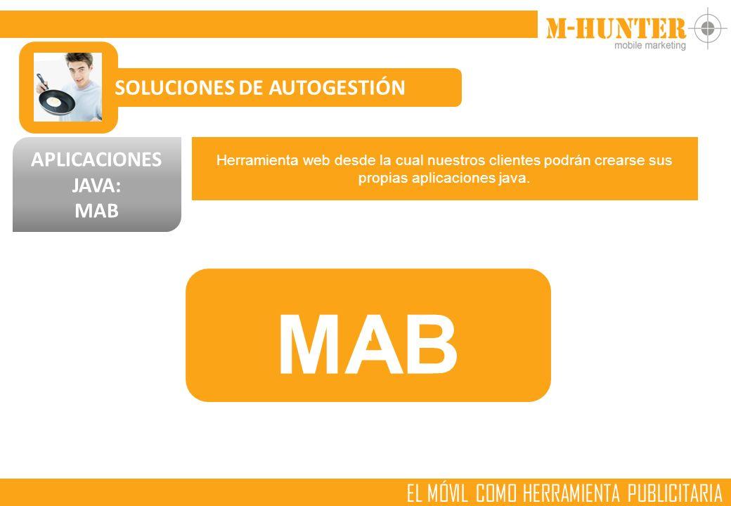 SOLUCIONES DE AUTOGESTIÓN APLICACIONES JAVA: MAB Herramienta web desde la cual nuestros clientes podrán crearse sus propias aplicaciones java.