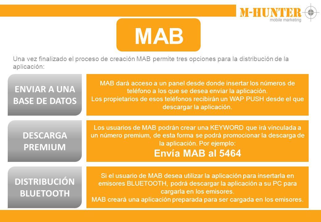 MAB Una vez finalizado el proceso de creación MAB permite tres opciones para la distribución de la aplicación: ENVIAR A UNA BASE DE DATOS MAB dará acceso a un panel desde donde insertar los números de teléfono a los que se desea enviar la aplicación.
