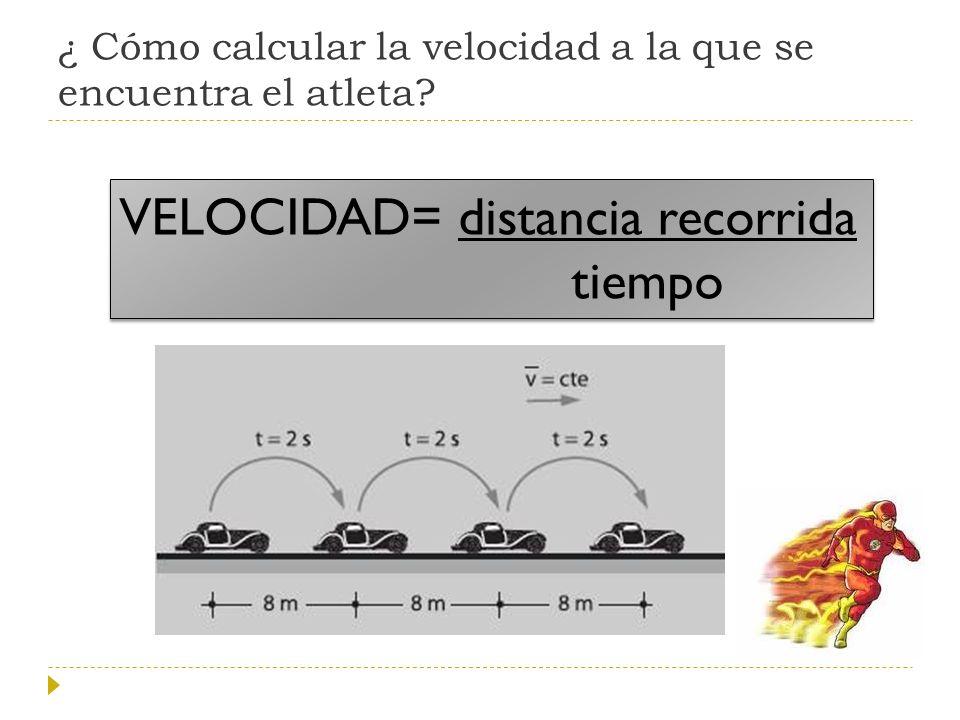 ¿ Cómo calcular la velocidad a la que se encuentra el atleta? VELOCIDAD= distancia recorrida tiempo VELOCIDAD= distancia recorrida tiempo