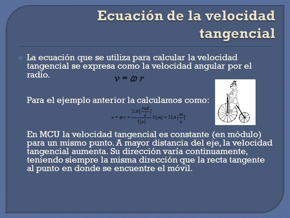 La ecuación que se utiliza para calcular la velocidad tangencial se expresa como la velocidad angular por el radio. Para el ejemplo anterior la calcul