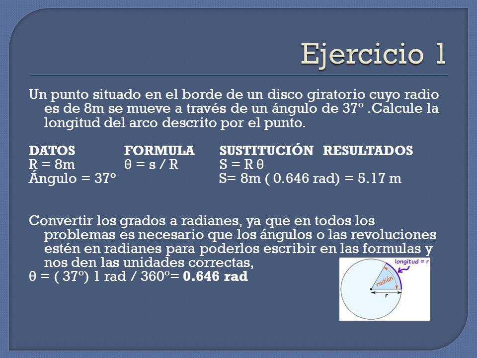 Un punto situado en el borde de un disco giratorio cuyo radio es de 8m se mueve a través de un ángulo de 37º.Calcule la longitud del arco descrito por