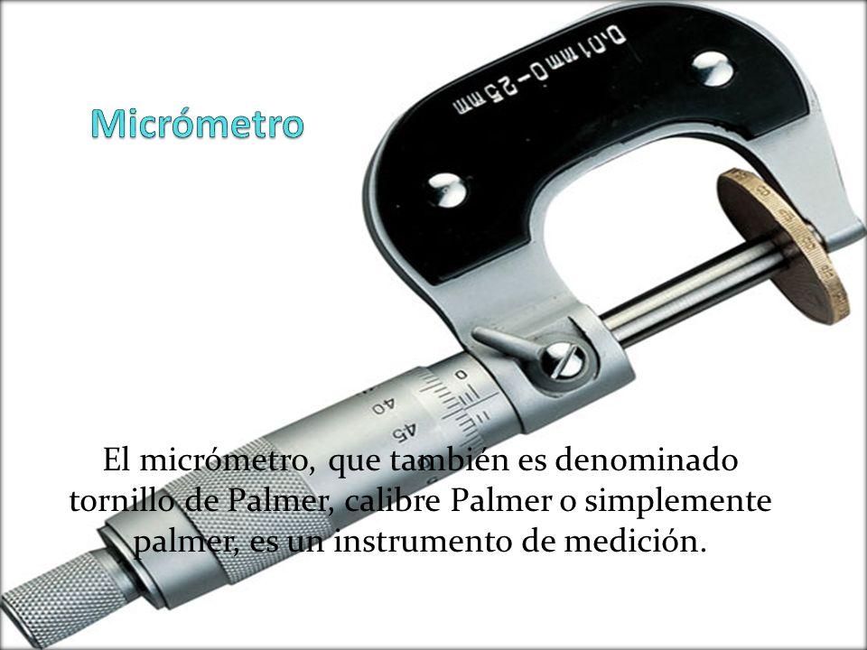 El micrómetro, que también es denominado tornillo de Palmer, calibre Palmer o simplemente palmer, es un instrumento de medición.